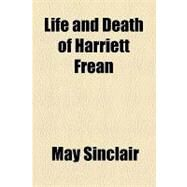 Life and Death of Harriett Frean by Sinclair, May, 9781153745604