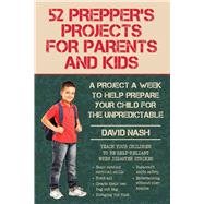 52 Prepper's Projects for Parents and Kids by Nash, David, 9781634505604