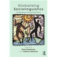 Globalising Sociolinguistics: Challenging and Expanding Theory by Smakman; Dick, 9780415725606