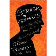 Struck by Genius: How a Brain Injury Made Me a Mathematical Marvel by Padgett, Jason; Seaberg, Maureen, 9780544045606