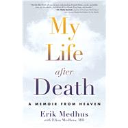 My Life After Death A Memoir from Heaven by Medhus, Erik; Medhus M.D., Elisa, 9781582705606