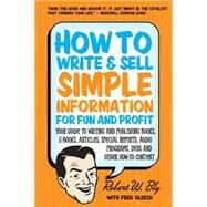 How to Write and Sell Simple Information for Fun and Profit : Your Guide to Writing and Publishing Books, E-Books, Articles, Special Reports, Audio Programs, DV