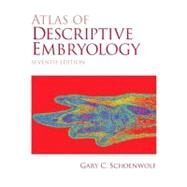 Atlas of Descriptive Embryology by Schoenwolf, Gary C., 9780131585607