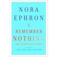 I Remember Nothing by Ephron, Nora, 9780307595607