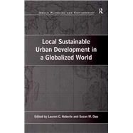 Local Sustainable Urban Development in a Globalized World by Opp,Susan M.;Heberle,Lauren C., 9781138275607