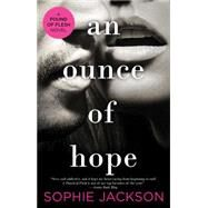 An Ounce of Hope by Jackson, Sophie, 9781476795607