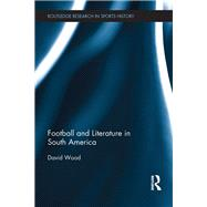 Football and Literature in South America by Wood; David, 9781138885608