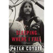Sleeping Where I Fall A Chronicle by Coyote, Peter, 9781619025608