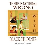 There Is Nothing Wrong with Black Students by Unknown, 9781934155608