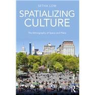 Spatializing Culture: The Ethnography of Space and Place by Low; Setha, 9781138945609