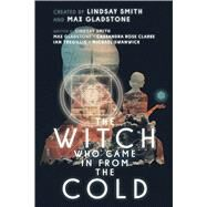 The Witch Who Came in from the Cold by Smith, Lindsay; Gladstone, Max; Clarke, Cassandra Rose; Tregillis, Ian; Swanwick, Michael, 9781481485609