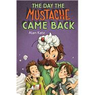 The Day the Mustache Came Back by Katz, Alan; Easler, Kris, 9781619635609