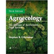 Agroecology: The Ecology of Sustainable Food Systems, Third Edition by Gliessman; Stephen R., 9781439895610