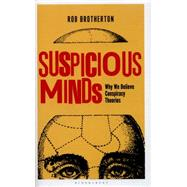 Suspicious Minds Why We Believe Conspiracy Theories by Brotherton, Rob, 9781472915610