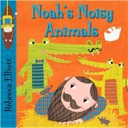 Noah's Noisy Animals by Elliott, Rebecca, 9780745965611