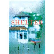 Shelter A Novel by Yun, Jung, 9781250075611