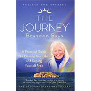The Journey A Practical Guide to Healing Your Life and Setting Yourself Free by Bays, Brandon, 9781451665611