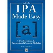 Alfred's Ipa Made Easy: A Guidebook for the International Phonetic Alphabet by Wentlent, Anna, 9781470615611