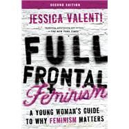 Full Frontal Feminism A Young Woman's Guide to Why Feminism Matters by Valenti, Jessica, 9781580055611