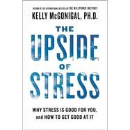 The Upside of Stress Why Stress Is Good for You, and How to Get Good at It by McGonigal, Kelly, 9781583335611