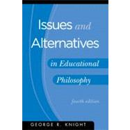 Issues and Alternatives in Educational Philosophy by George R. Knight, 9781883925611