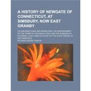 A History of Newgate of Connecticut, at Simsbury, Now East Granby: Its Insurrections and Massacres, the Imprisonment of the Tories in the Revolution, and the Working of Its Mines; Also, Some Account of the State Priso by Phelps, Richard Harvey, 9780217425612