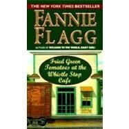 Fried Green Tomatoes at the Whistlestop Cafe by FLAGG, FANNIE, 9780804115612