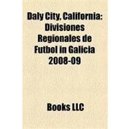 Daly City, Californi : Divisiones Regionales de Fútbol in Galicia 2008-09 by , 9781156325612