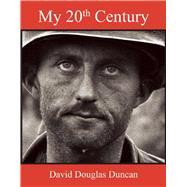 My 20th Century by Duncan, David Douglas, 9781628725612