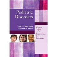 Pediatric Disorders: Current Topics and Interventions for Educators by Mccabe, Paul C.; Shaw, Steven R., 9781632205612