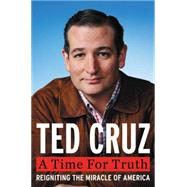 A Time For Truth by Cruz, Ted, 9780062365613