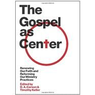The Gospel As Center by Carson, D. A.; Keller, Timothy, 9781433515613