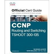 CCNP Routing and Switching TSHOOT 300-135 Official Cert Guide by Lacoste, Raymond; Wallace, Kevin, 9781587205613