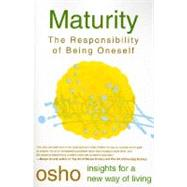 Maturity : The Responsibility of Being Oneself by Osho, 9780312205614