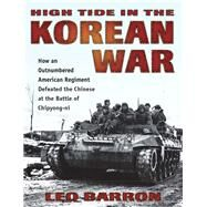 High Tide in the Korean War How an Outnumbered American Regiment Defeated the Chinese at the Battle of Chipyong-ni by Unknown, 9780811715614
