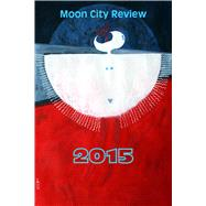 Moon City Review 2015 by Czyzniejewski, Michael; Turner, John; Murvin, Jennifer; Burge, Sara, 9780913785614