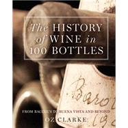 The History of Wine in 100 Bottles From Bacchus to Bordeaux and Beyond by Clarke, Oz, 9781454915614