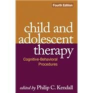 Child and Adolescent Therapy, Fourth Edition Cognitive-Behavioral Procedures by Kendall, Philip C., 9781606235614