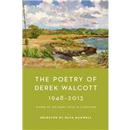 The Poetry of Derek Walcott 1948-2013 by Walcott, Derek; Maxwell, Glyn, 9780374125615
