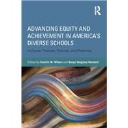Advancing Equity and Achievement in America's Diverse Schools: Inclusive Theories, Policies, and Practices by Wilson; Camille M., 9780415635615