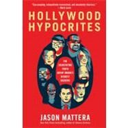 Hollywood Hypocrites : The Devastating Truth about Obama's Biggest Backers by Mattera, Jason, 9781451625615