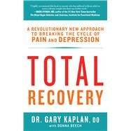 Total Recovery Breaking the Cycle of Chronic Pain and Depression by Kaplan, Gary, D.O.; Beech, Donna, 9781623365615