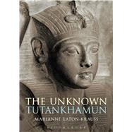The Unknown Tutankhamun by Eaton-Krauss, Marianne; Reeves, Nicholas, 9781472575616