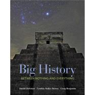 Big History: Between Nothing and Everything by Christian, David; Brown, Cynthia; Benjamin, Craig, 9780073385617
