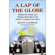 A Lap of the Globe: Behind the Wheel of a Vintage Mercedes in the World's Longest Auto Race by Clemens, Kevin, 9780786425617