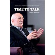 Time to Talk: An Exclusive Interview With Fethullah Gulen by Dumanli, Ekrem; Kucuk, Ozgur, 9781935295617