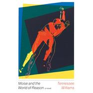 Moise and the World of Reason by Williams, Tennessee, 9780811225618