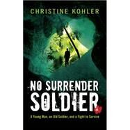No Surrender Soldier by Kohler, Christine, 9781440565618