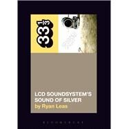 LCD Soundsystem's Sound Of Silver by Leas, Ryan, 9781501325618