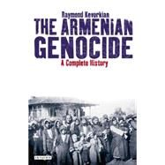 The Armenian Genocide A Complete History by Kévorkian, Raymond, 9781848855618